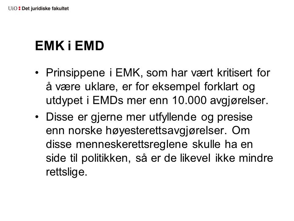 EMK i EMD Prinsippene i EMK, som har vært kritisert for å være uklare, er for eksempel forklart og utdypet i EMDs mer enn 10.000 avgjørelser.