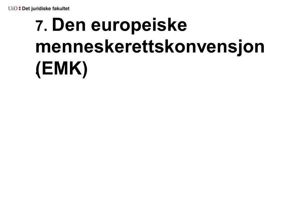 7. Den europeiske menneskerettskonvensjon (EMK)