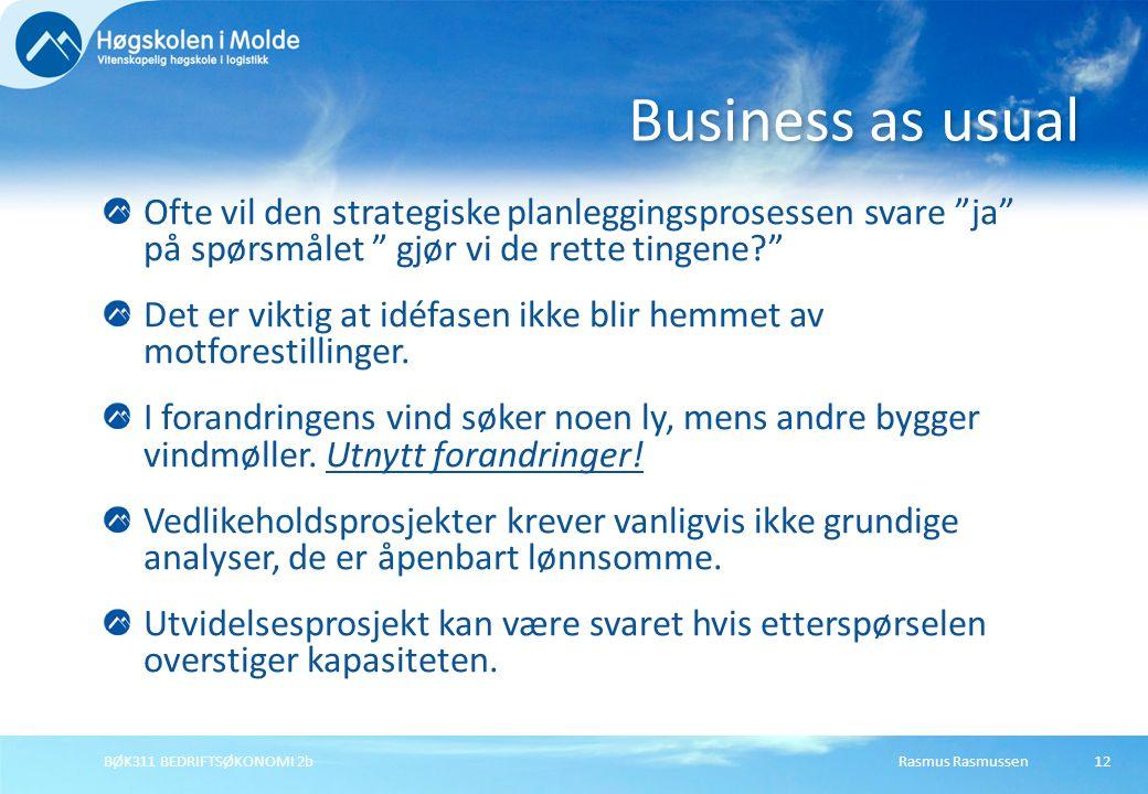 Business as usual Ofte vil den strategiske planleggingsprosessen svare ja på spørsmålet gjør vi de rette tingene