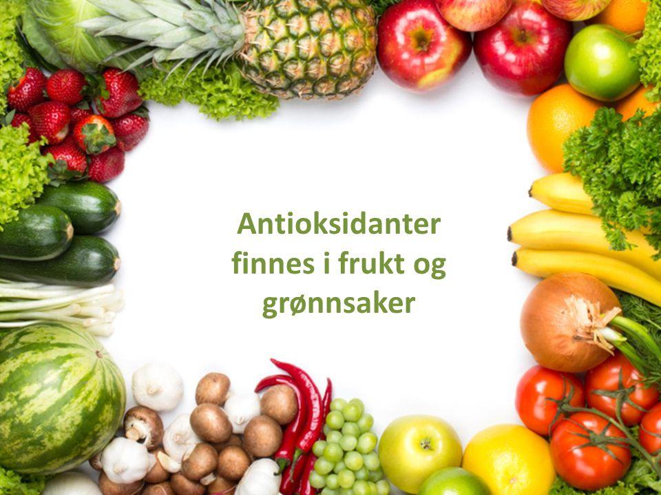 Antioksidanter finnes i frukt og grønnsaker