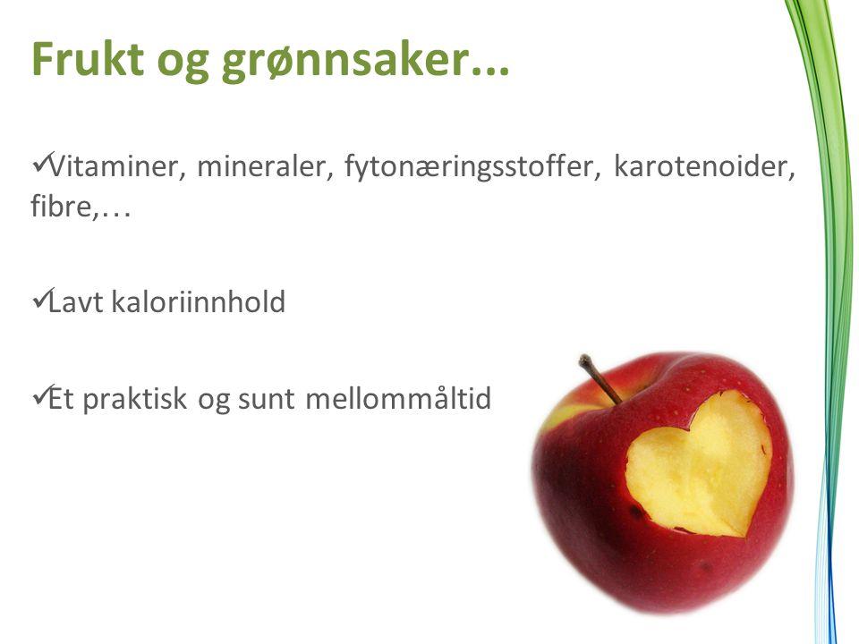 Frukt og grønnsaker... Vitaminer, mineraler, fytonæringsstoffer, karotenoider, fibre,… Lavt kaloriinnhold.