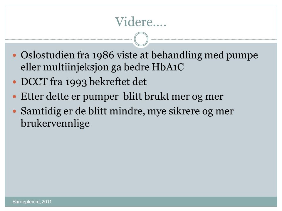 Videre…. Oslostudien fra 1986 viste at behandling med pumpe eller multiinjeksjon ga bedre HbA1C. DCCT fra 1993 bekreftet det.