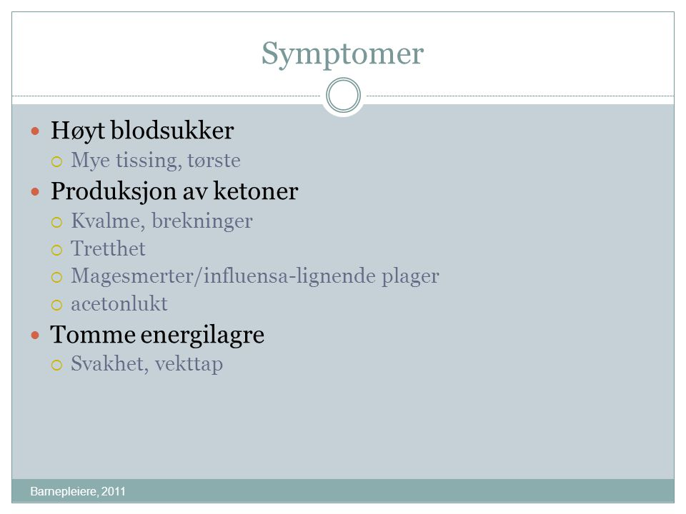 Symptomer Høyt blodsukker Produksjon av ketoner Tomme energilagre