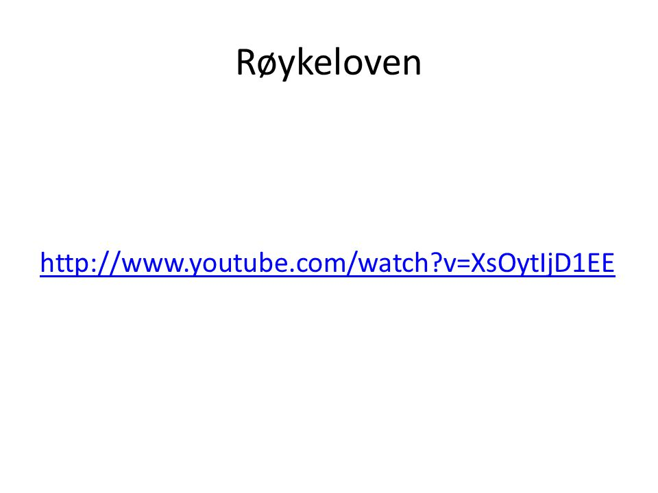 Røykeloven http://www.youtube.com/watch v=XsOytIjD1EE