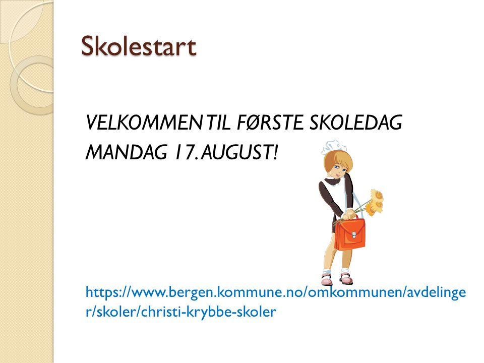 Skolestart VELKOMMEN TIL FØRSTE SKOLEDAG MANDAG 17. AUGUST!