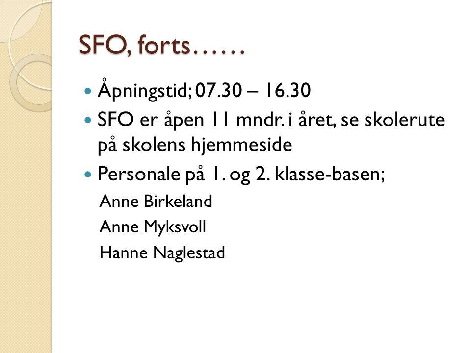 SFO, forts…… Åpningstid; 07.30 – 16.30
