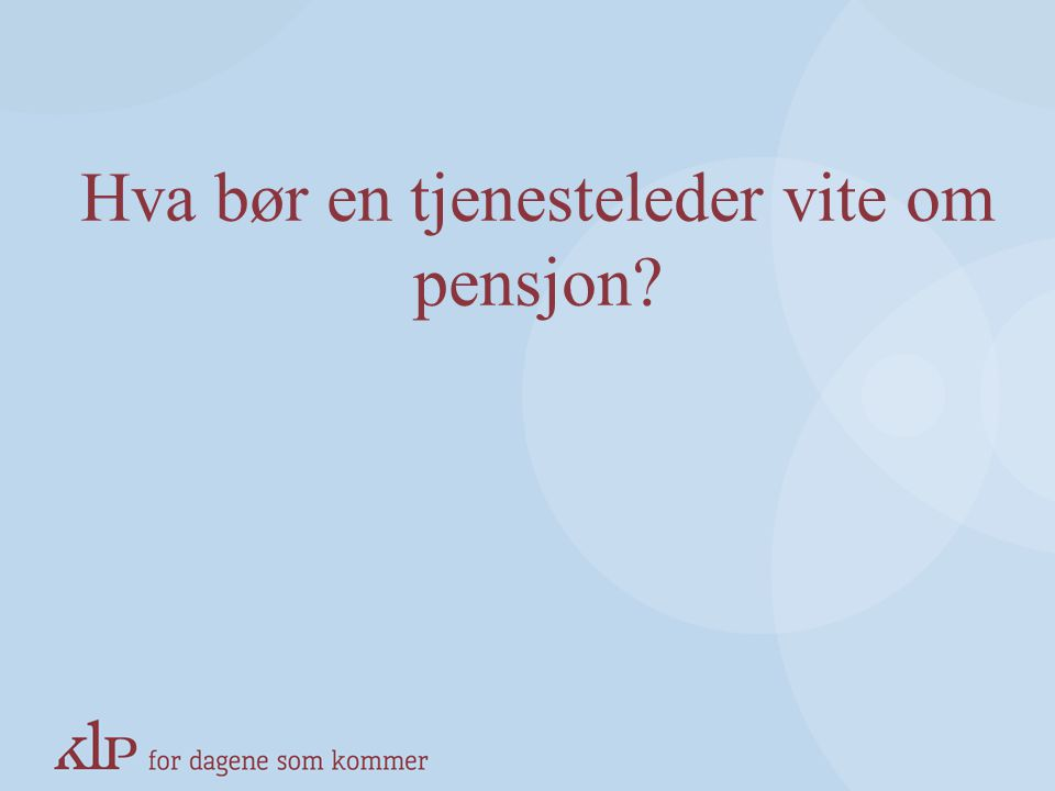 Hva bør en tjenesteleder vite om pensjon
