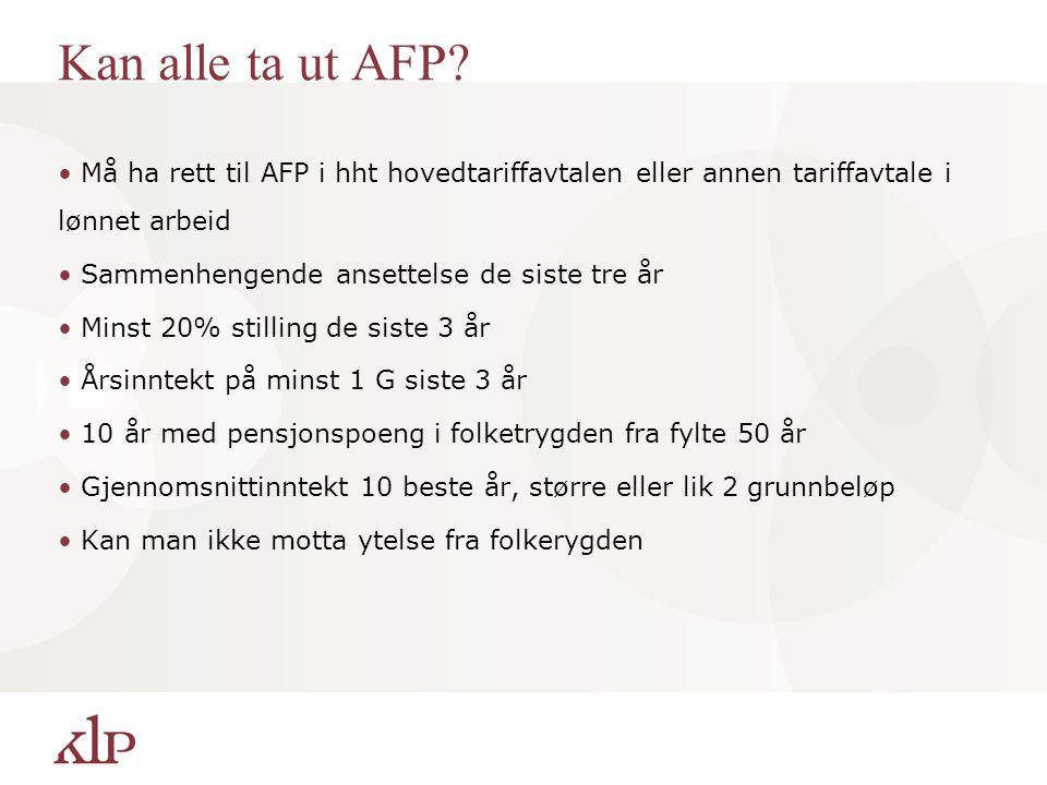 Kan alle ta ut AFP Må ha rett til AFP i hht hovedtariffavtalen eller annen tariffavtale i lønnet arbeid.