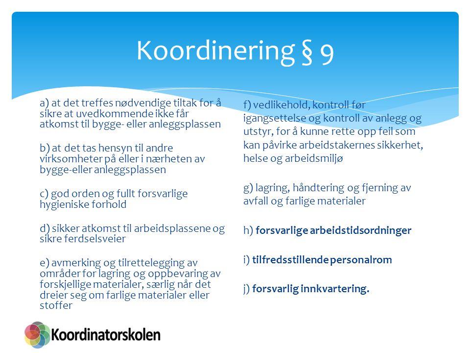 Koordinering § 9 a) at det treffes nødvendige tiltak for å sikre at uvedkommende ikke får atkomst til bygge- eller anleggsplassen.