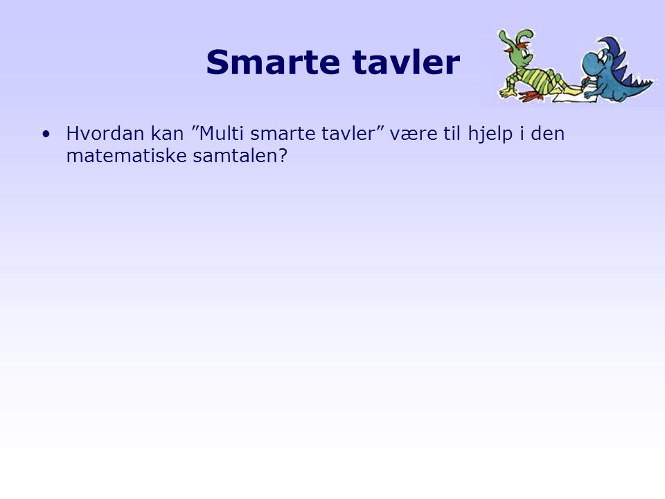Smarte tavler Hvordan kan Multi smarte tavler være til hjelp i den matematiske samtalen
