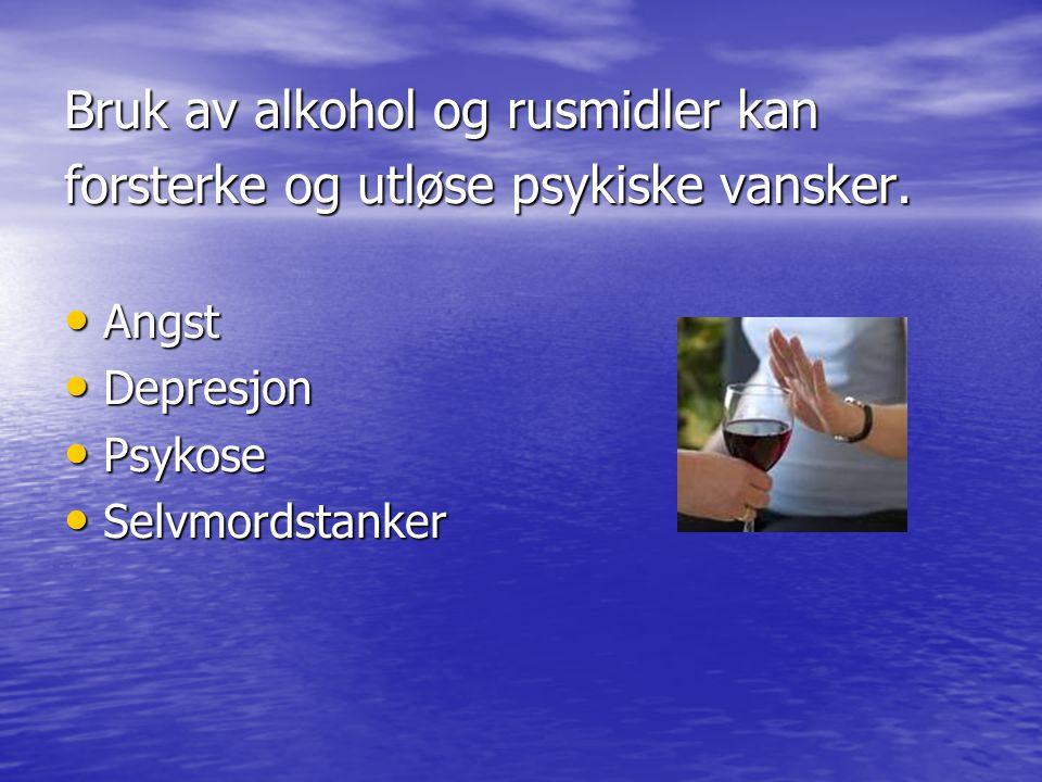 Bruk av alkohol og rusmidler kan forsterke og utløse psykiske vansker.