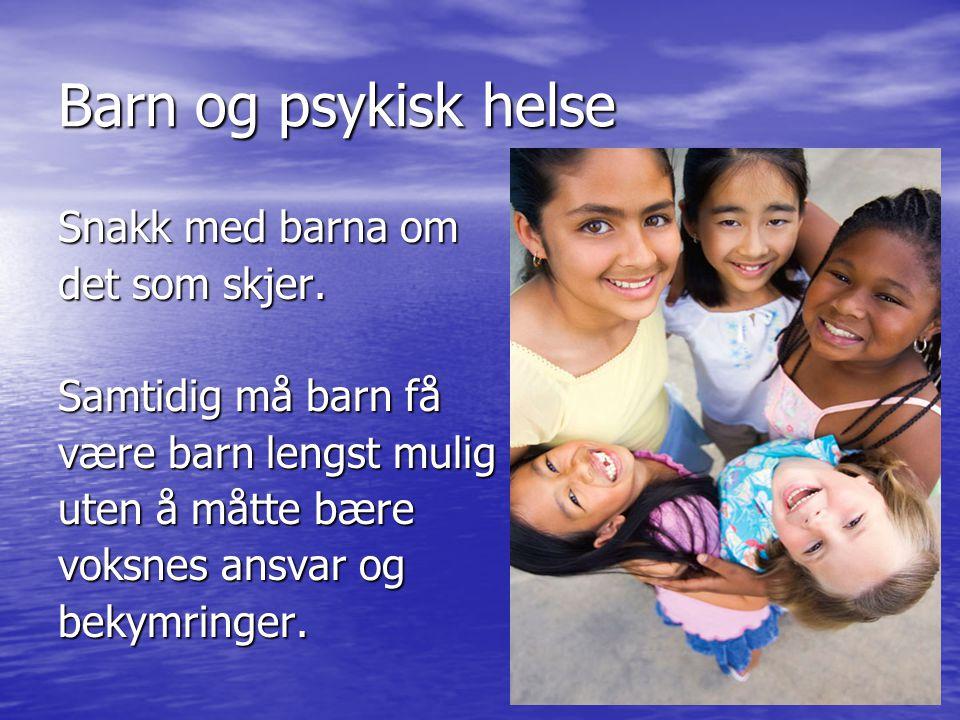 Barn og psykisk helse Snakk med barna om det som skjer.