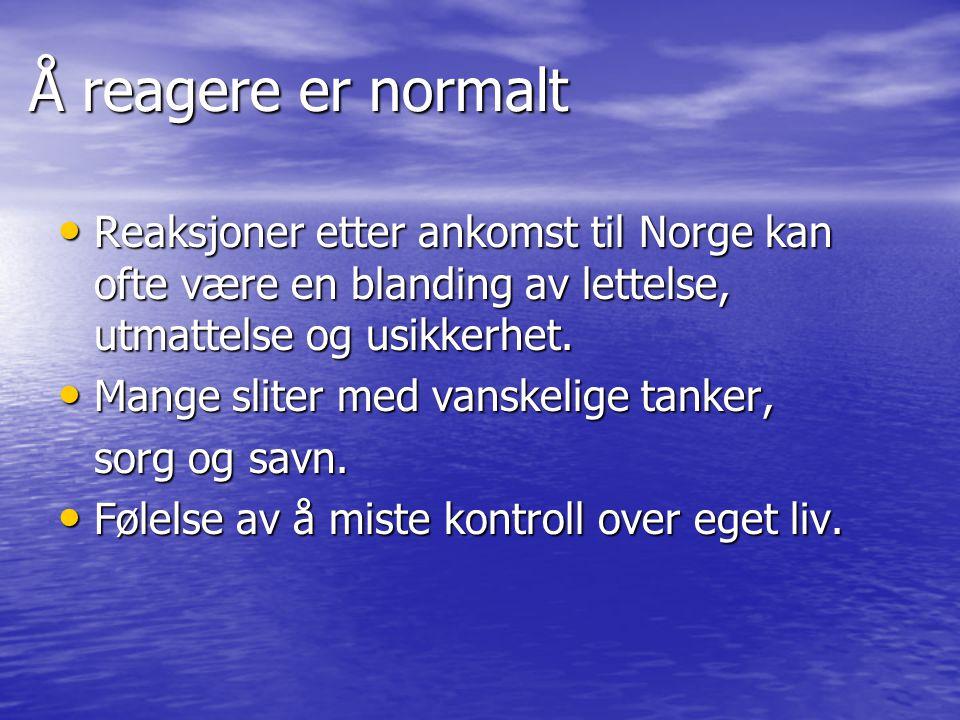 Å reagere er normalt Reaksjoner etter ankomst til Norge kan ofte være en blanding av lettelse, utmattelse og usikkerhet.