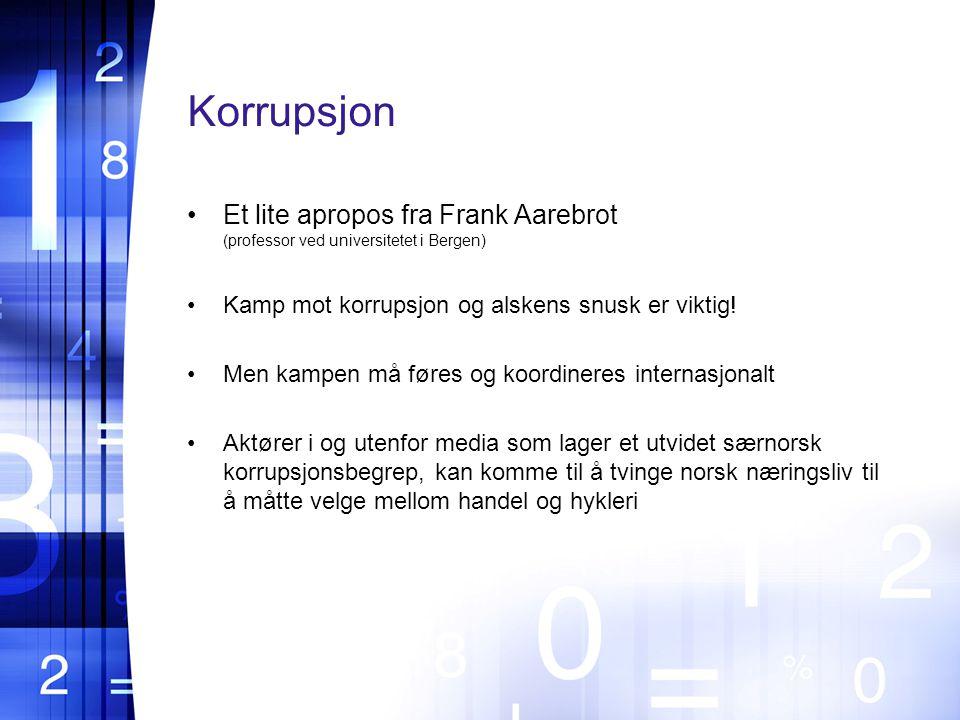 Korrupsjon Et lite apropos fra Frank Aarebrot (professor ved universitetet i Bergen) Kamp mot korrupsjon og alskens snusk er viktig!