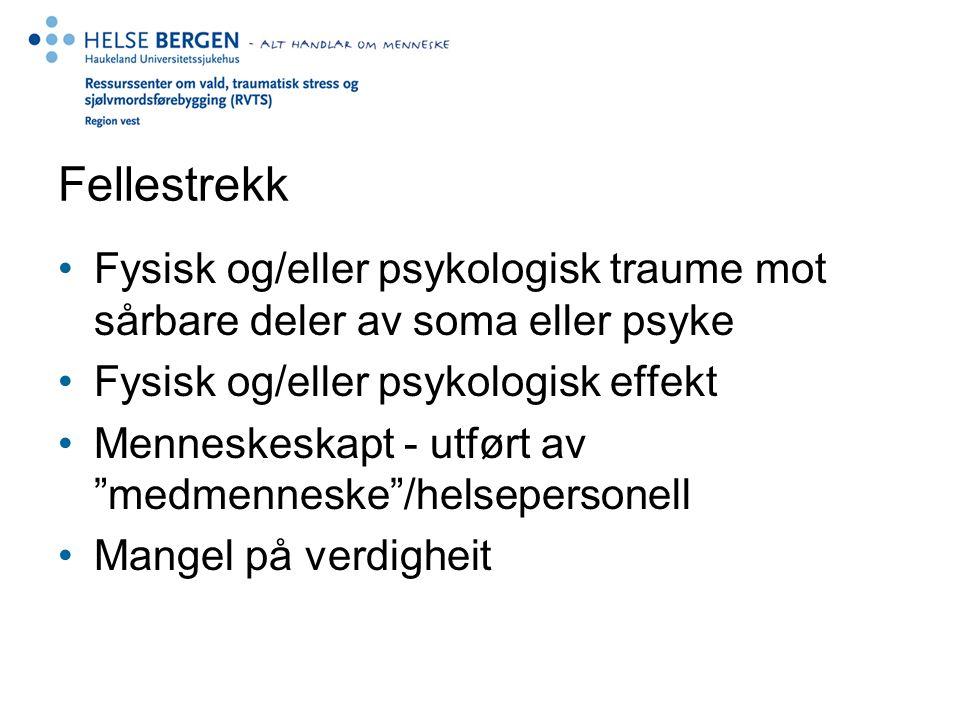 Fellestrekk Fysisk og/eller psykologisk traume mot sårbare deler av soma eller psyke. Fysisk og/eller psykologisk effekt.