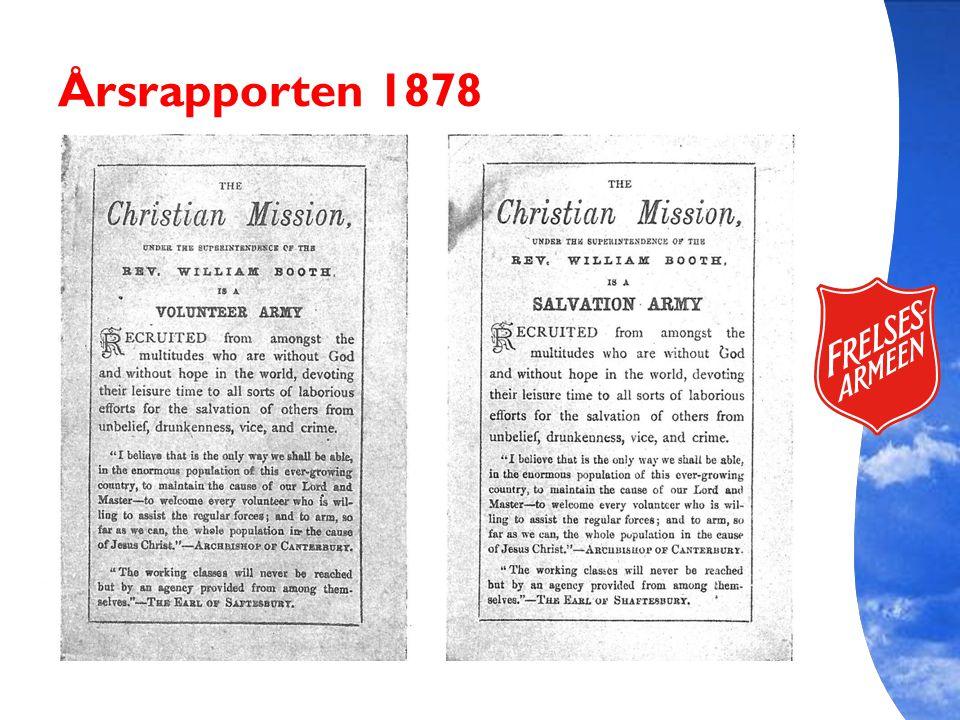 Årsrapporten 1878 Det mest avgjørende øyeblikket er, i følge de fleste kildene, den dagen selve navnet The Salvation Army ble unnfanget: