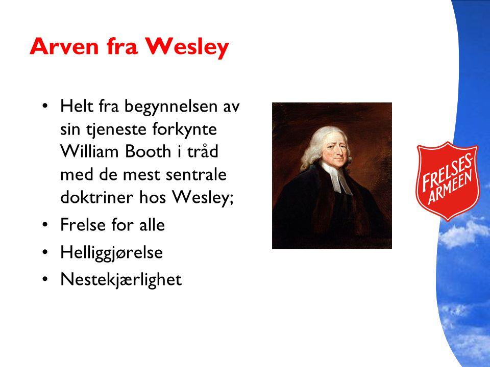 Arven fra Wesley Helt fra begynnelsen av sin tjeneste forkynte William Booth i tråd med de mest sentrale doktriner hos Wesley;