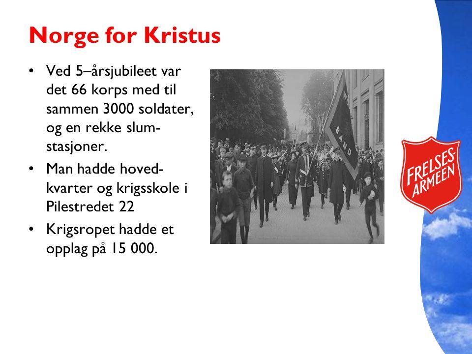 Norge for Kristus Ved 5–årsjubileet var det 66 korps med til sammen 3000 soldater, og en rekke slum-stasjoner.