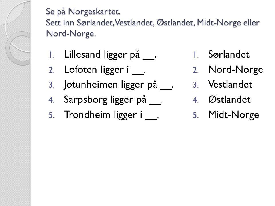 Jotunheimen ligger på __. Sarpsborg ligger på __.