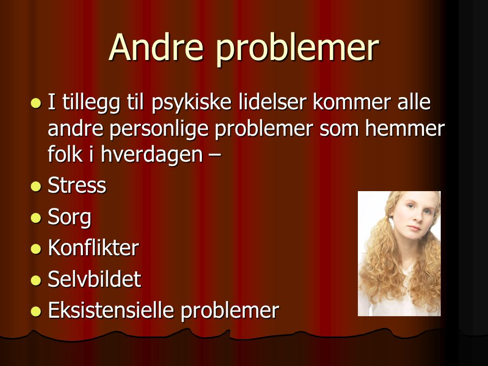 Andre problemer I tillegg til psykiske lidelser kommer alle andre personlige problemer som hemmer folk i hverdagen –