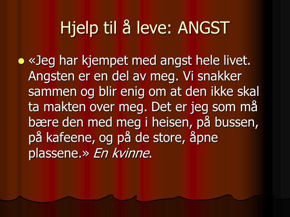 Hjelp til å leve: ANGST