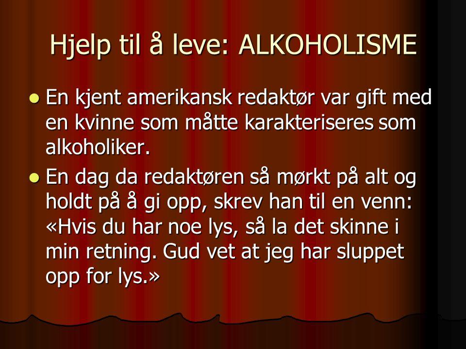 Hjelp til å leve: ALKOHOLISME