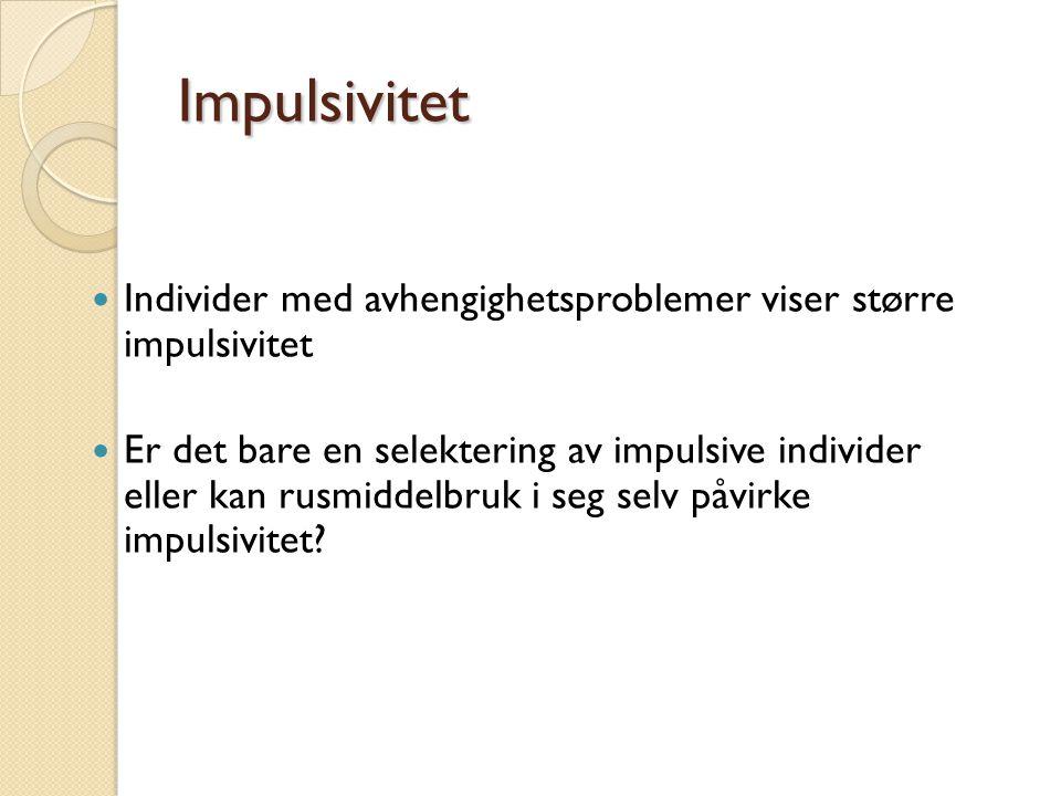 Impulsivitet Individer med avhengighetsproblemer viser større impulsivitet.