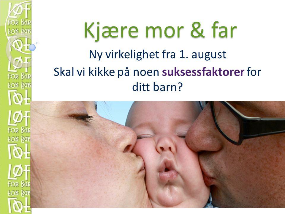 Kjære mor & far Ny virkelighet fra 1. august