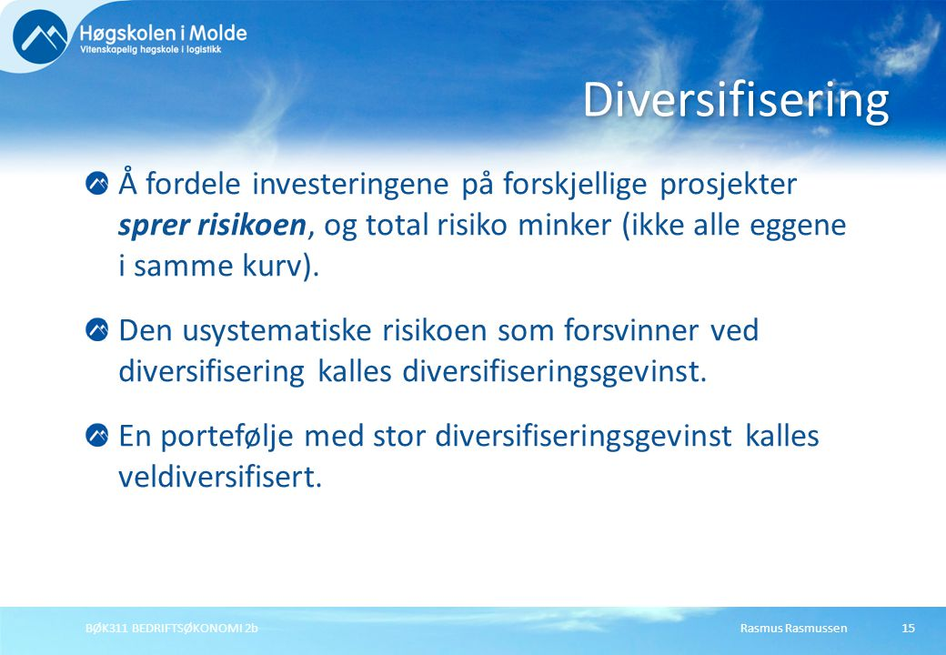 Diversifisering Å fordele investeringene på forskjellige prosjekter sprer risikoen, og total risiko minker (ikke alle eggene i samme kurv).