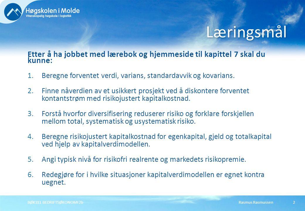 Læringsmål Etter å ha jobbet med lærebok og hjemmeside til kapittel 7 skal du kunne: Beregne forventet verdi, varians, standardavvik og kovarians.