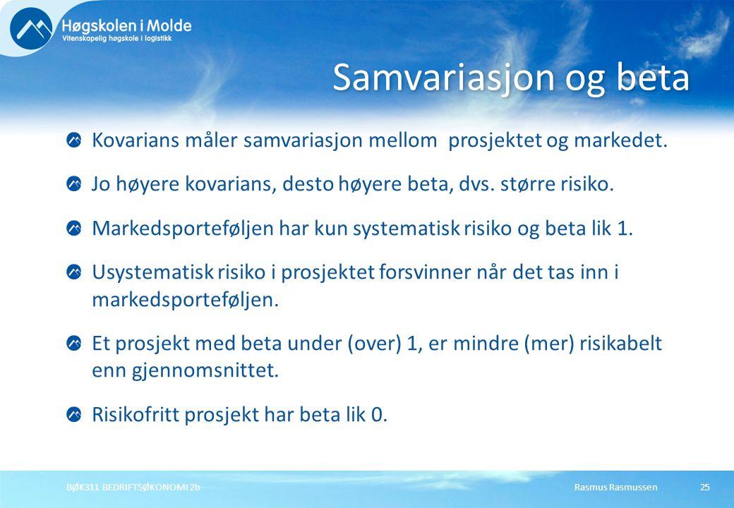 Samvariasjon og beta Kovarians måler samvariasjon mellom prosjektet og markedet. Jo høyere kovarians, desto høyere beta, dvs. større risiko.