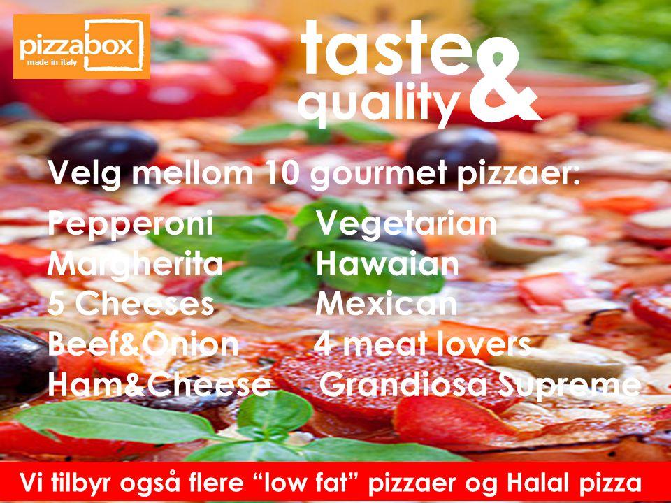 & taste quality Velg mellom 10 gourmet pizzaer: Pepperoni Vegetarian