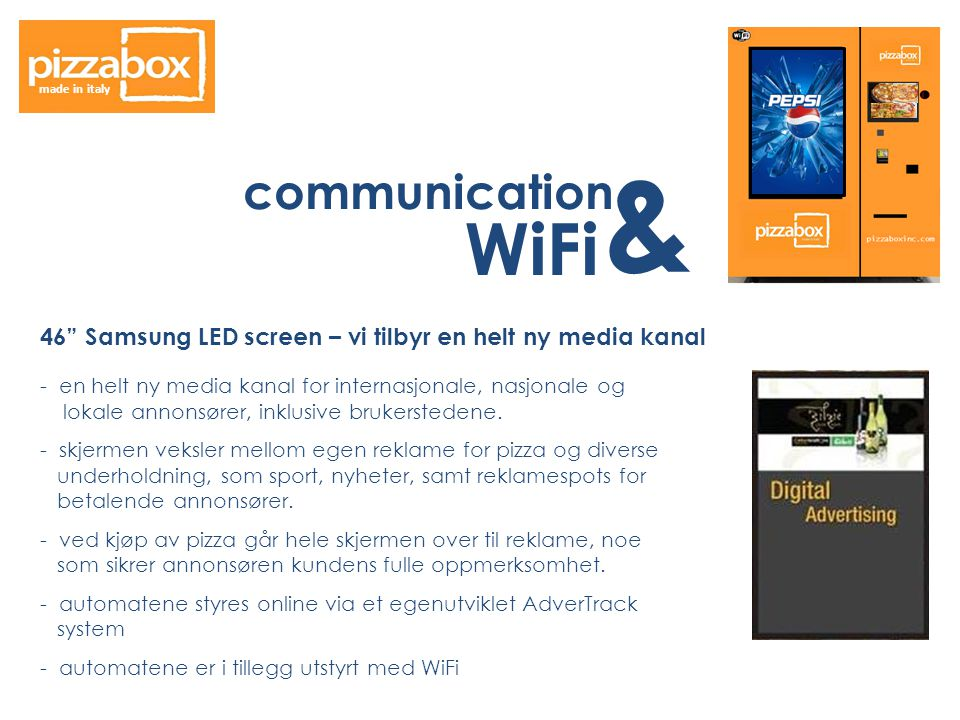 made in italy communication. & WiFi. 46 Samsung LED screen – vi tilbyr en helt ny media kanal.
