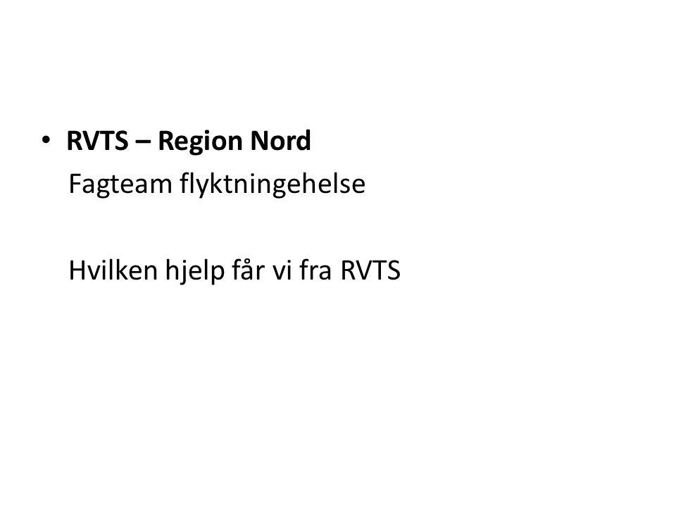 RVTS – Region Nord Fagteam flyktningehelse Hvilken hjelp får vi fra RVTS