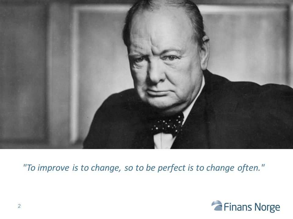 To improve is to change, so to be perfect is to change often.