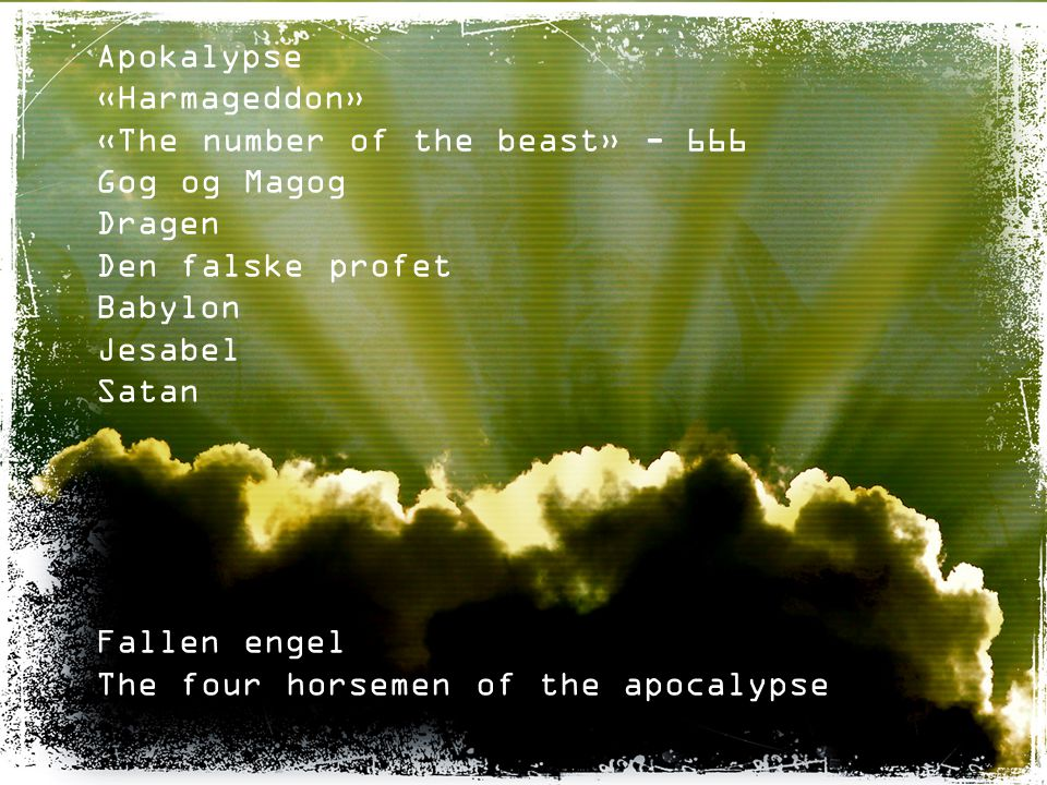 Apokalypse «Harmageddon» «The number of the beast» - 666. Gog og Magog. Dragen. Den falske profet.