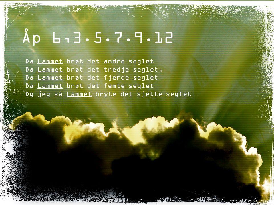 Åp 6,3.5.7.9.12 Da Lammet brøt det andre seglet