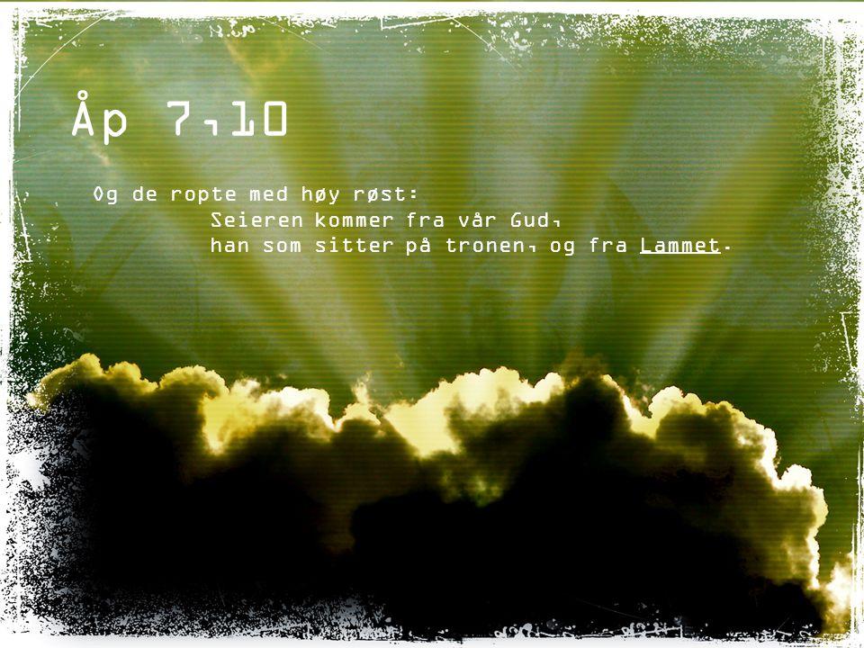 Åp 7,10 Og de ropte med høy røst: Seieren kommer fra vår Gud,