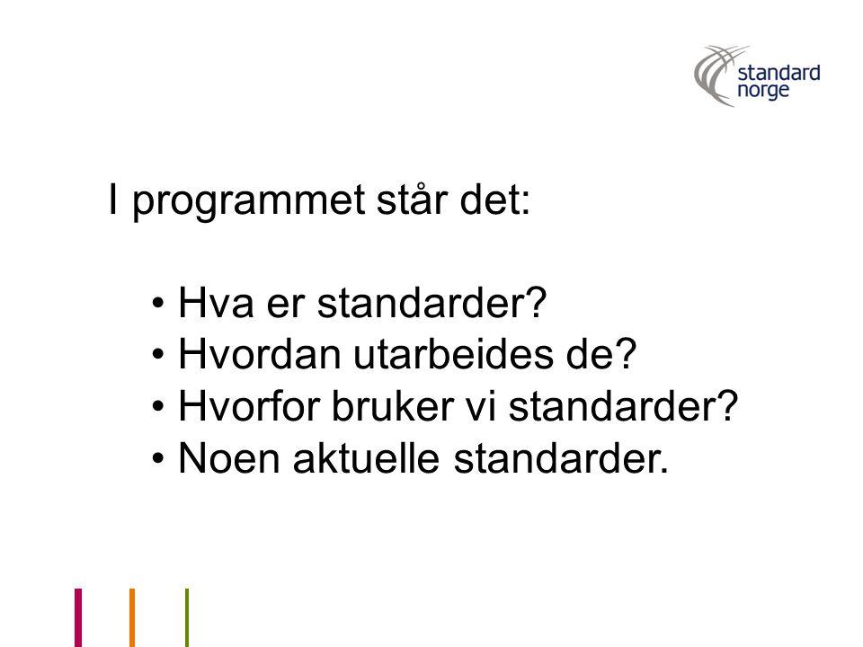 I programmet står det: Hva er standarder. Hvordan utarbeides de.
