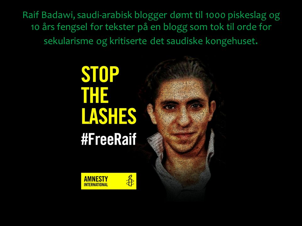 Raif Badawi, saudi-arabisk blogger dømt til 1000 piskeslag og 10 års fengsel for tekster på en blogg som tok til orde for sekularisme og kritiserte det saudiske kongehuset.