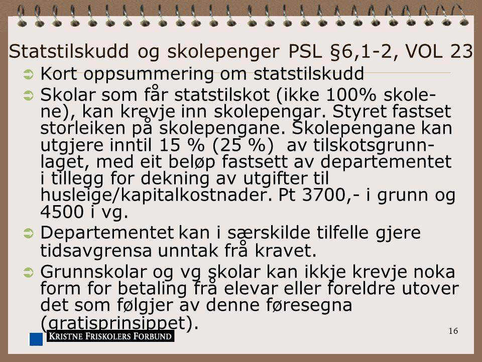 Statstilskudd og skolepenger PSL §6,1-2, VOL 23
