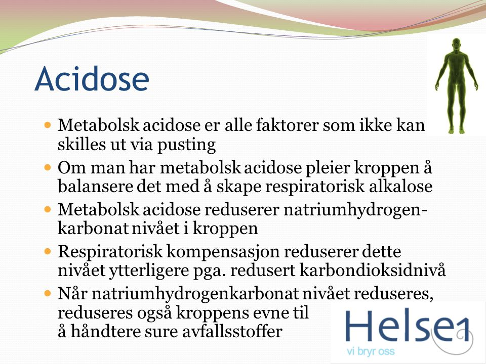 Acidose Metabolsk acidose er alle faktorer som ikke kan skilles ut via pusting.