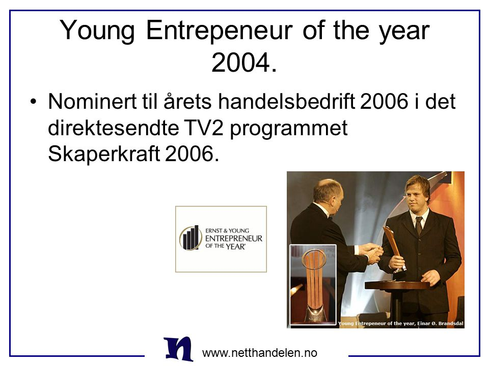 Young Entrepeneur of the year 2004.