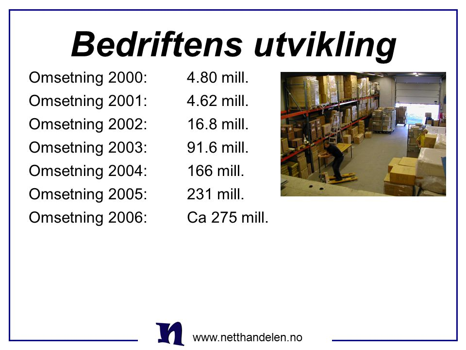 Bedriftens utvikling Omsetning 2000: 4.80 mill. Omsetning 2001: