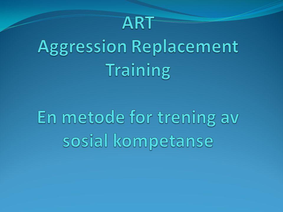 ART Aggression Replacement Training En metode for trening av sosial kompetanse