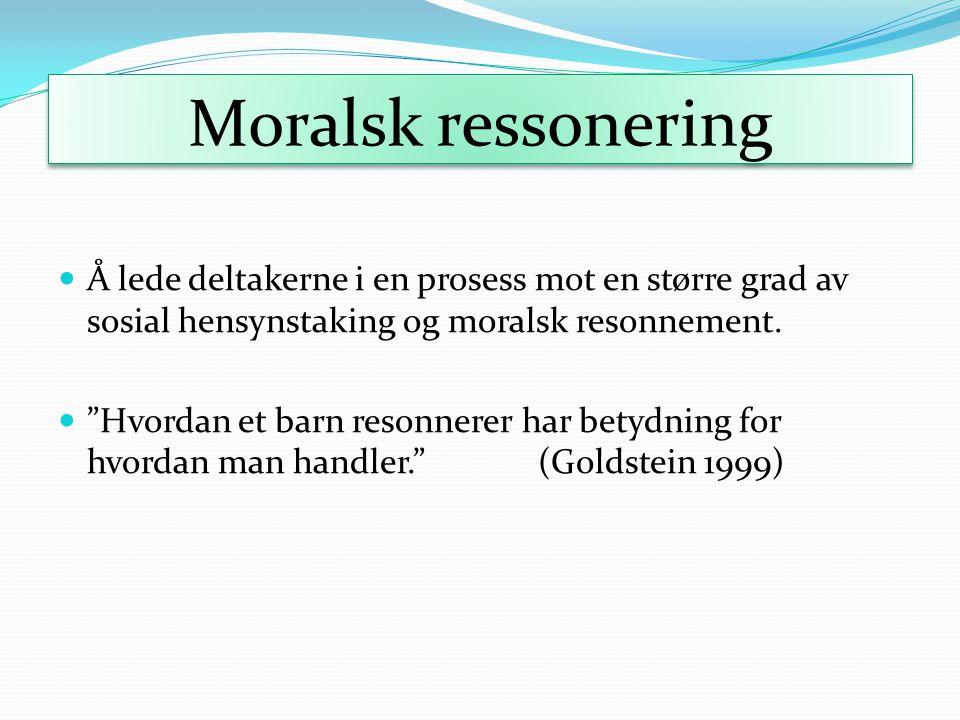 Moralsk ressonering Å lede deltakerne i en prosess mot en større grad av sosial hensynstaking og moralsk resonnement.