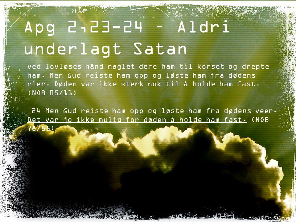 Apg 2,23-24 – Aldri underlagt Satan