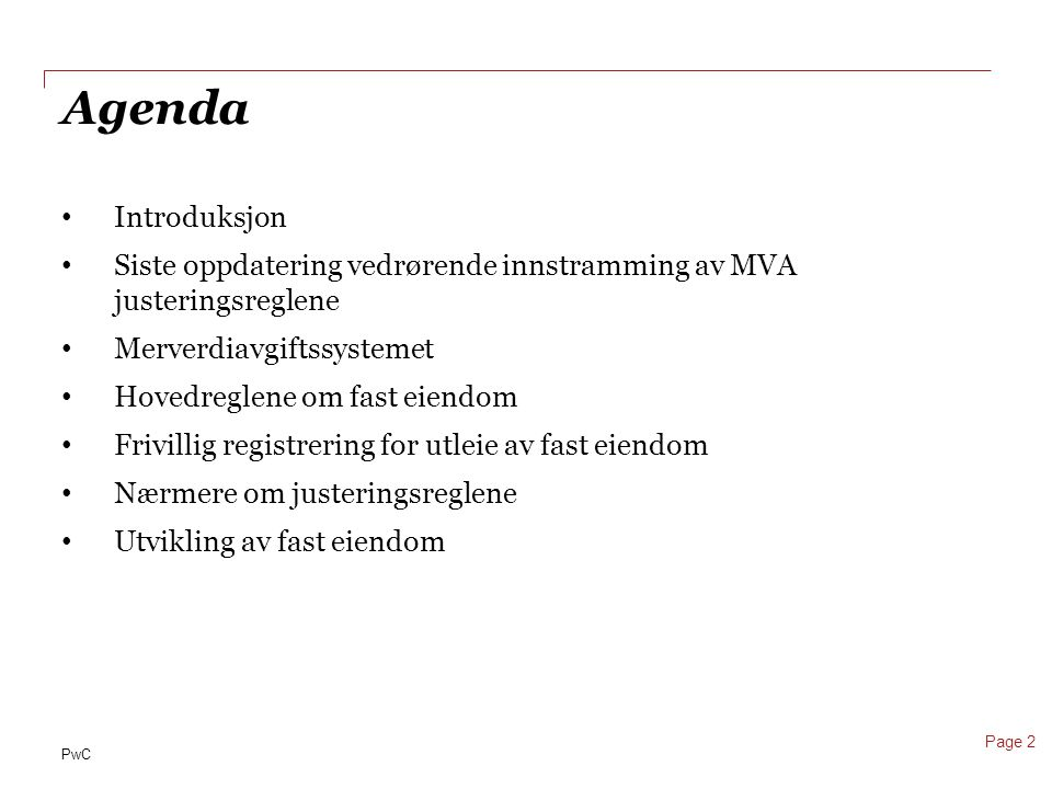 Agenda Introduksjon. Siste oppdatering vedrørende innstramming av MVA justeringsreglene. Merverdiavgiftssystemet.