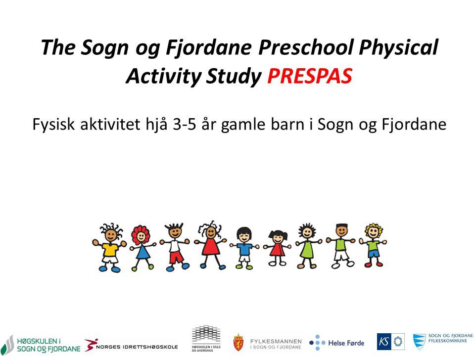The Sogn og Fjordane Preschool Physical Activity Study PRESPAS Fysisk aktivitet hjå 3-5 år gamle barn i Sogn og Fjordane