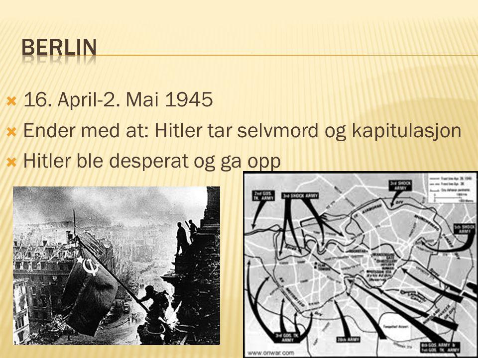 Berlin 16. April-2. Mai 1945. Ender med at: Hitler tar selvmord og kapitulasjon.